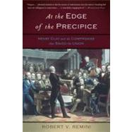 At the Edge of the Precipice : Henry Clay and the Compromise That Saved the Union by Remini, Robert V., 9780465024896