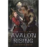 Avalon Rising by Rose, Kathryn, 9780738744896