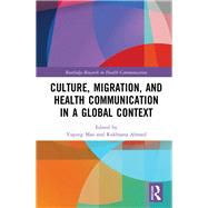 Culture, Migration, and Health Communication in a Global Context by Mao; Yuping, 9781138224896