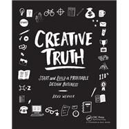 Creative Truth: Start & Build a Profitable Design Business by Weaver; Brad, 9781138844896