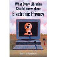 What Every Librarian Should Know About Electronic Privacy by Woodward, Jeannette, 9781591584896
