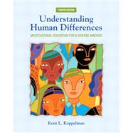 Understanding Human Differences Multicultural Education for a Diverse America by Koppelman, Kent L., 9780132824897