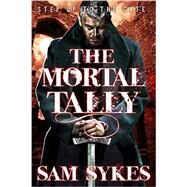 The Mortal Tally by Sykes, Sam, 9780316374897