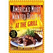 America's Most Wanted Recipes at the Grill Re-create Your Favorite Restaurant Meals in Your Own Backyard! by Douglas, Ron, 9781476734897