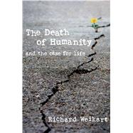 The Death of Humanity and the case for life by Weikart, Richard, 9781621574897