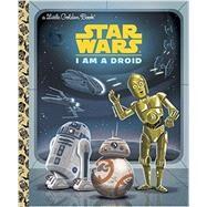 I Am a Droid (Star Wars) by GOLDEN BOOKSKENNETT, CHRIS, 9780736434898