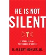 He Is Not Silent Preaching in a Postmodern World by Mohler, Jr., R. Albert, 9780802454898