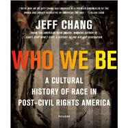 Who We Be A Cultural History of Race in Post–Civil Rights America by Chang, Jeff, 9781250074898