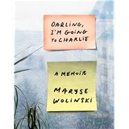Darling, I'm Going to Charlie A Memoir by Wolinski, Maryse, 9781501154898