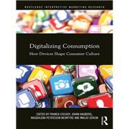 Digitalizing Consumption: How devices shape consumer culture by Cochoy; Franck, 9781138124899