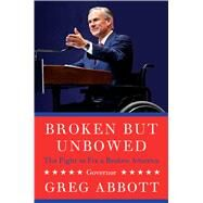 Broken but Unbowed by Abbott, Greg, 9781501144899