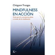 Mindfulness en acción/ Mindfulness in action by Gimian, Carolyn Rose; Trungpa, Chögyam, 9788499884899