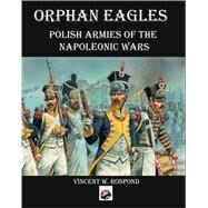 Orphan Eagles by Rospond, Vincent W., 9780990364900