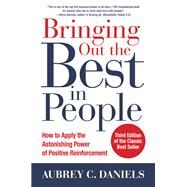 Bringing Out the Best in People: How to Apply the Astonishing Power of Positive Reinforcement, Third Edition by Daniels, Aubrey, 9781259644900