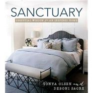 Sanctuary: Essential Wisdom for an Inspired Home by Olsen, Tonya; Sacre, Deboni, 9781462114900