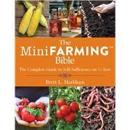 The Mini Farming Bible by Markham, Brett L., 9781629144900