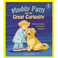Maddy Patti and the Great Curiosity Helping Children Understand Diabetes by Borg, Stan W.; Bilderback Abel, Mary; Dey, Lorraine, 9780882824901