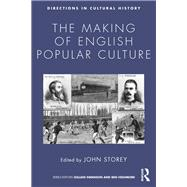 The Making of English Popular Culture by Storey; John, 9781138854901