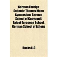 German Foreign Schools : Thomas Mann Gymnasium, German School of Guayaquil, Taipei European School, German School of Athens by , 9781155824901