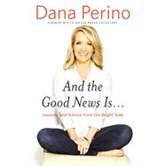 And the Good News Is... by Perino, Dana, 9781455584901