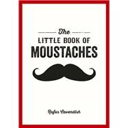 The Little Book of Moustaches by Cavendish, Rufus, 9781849534901