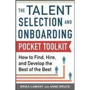 Talent Selection and Onboarding Tool Kit: How to Find, Hire, and Develop the Best of the Best by Lamont, Erika; Bruce, Anne, 9780071834902