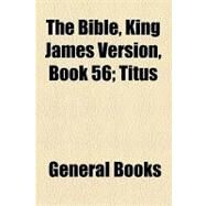 The Bible, King James Version, Book 56: Titus by , 9781153694902
