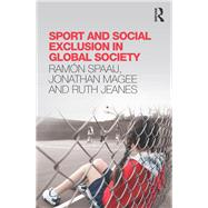 Sport and Social Exclusion in Global Society by Spaaij; Ram=n, 9780415814904