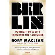 Berlin Portrait of a City Through the Centuries by MacLean, Rory, 9781250074904