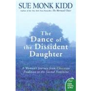 The Dance of the Dissident Daughter: A Woman's Journey from Christian Tradition to the Sacred Feminine by Kidd, Sue Monk, 9780061144905