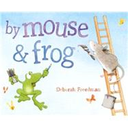 By Mouse & Frog by Freedman, Deborah, 9780670784905