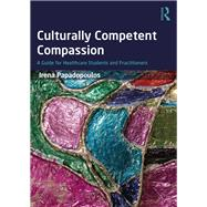 Culturally Competent Compassion: A Guide for Healthcare Students and Practitioners by Papadopoulos; Irena, 9781138674905