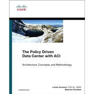 The Policy Driven Data Center with ACI Architecture, Concepts, and Methodology by Avramov, Lucien; Portolani, Maurizio, 9781587144905