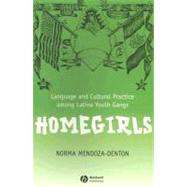 Homegirls : Language and Cultural Practice among Latina Youth Gangs by Mendoza-Denton, Norma, 9780631234906
