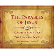 The Parables of Jesus Complete Teachings from The Urantia Book by Press, Urantia, 9780997404906