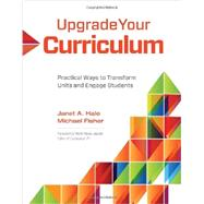 Upgrade Your Curriculum by Hale, Janet A.; Fisher, Michael; Jacobs, Heidi Hayes, 9781416614906