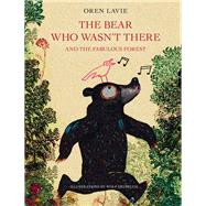 The Bear Who Wasn't There And the Fabulous Forest by Lavie, Oren; Erlbruch, Wolf, 9781617754906