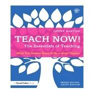 Teach Now! The Essentials of Teaching: What you need to know to be a great teacher by Barton; Geoff, 9780415714907