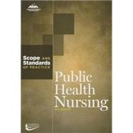 Public Health Nursing: Scope and Standards of Practice by American Nurses Association, 9781558104907