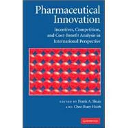 Pharmaceutical Innovation: Incentives, Competition, and Cost-Benefit Analysis in International Perspective by Edited by Frank A. Sloan , Chee-Ruey Hsieh, 9780521874908
