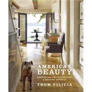 American Beauty : Renovating and Decorating a Beloved Retreat by Filicia, Thom; Piasecki, Eric; Fey, Tina, 9780307884909