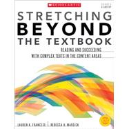Stretching Beyond the Textbook Reading and Succeeding With Complex Texts in the Content Areas by Francese, Lauren; Marsick, Rebecca, 9780545554909