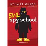 Evil Spy School by Gibbs, Stuart, 9781442494909