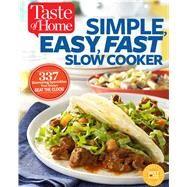 Taste of Home Simple, Easy, Fast Slow Cooker by Taste of Home, 9781617654909