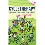 Cycletherapy Grief and Healing on Two Wheels by Blue, Elly; Ledlow, Anika, 9781621064909