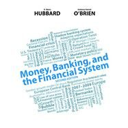 Money, Banking, and the Financial System by Hubbard, Glenn P.; O'Brien, Anthony P., 9780132994910