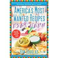 America's Most Wanted Recipes Kids' Menu Restaurant Favorites Your Family's Pickiest Eaters Will Love by Douglas, Ron, 9781476734910