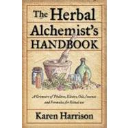 The Herbal Alchemist's Handbook by Harrison, Karen, 9781578634910