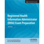 Registered Health Information Administrator (RHIA) Exam Prep, Sixth Edition by Patricia Shaw, EdD(c), RHIA, FAHIMA and Darcy Carter, DHSc, MHA, RHIA, 9781584264910