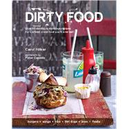 Dirty Food: Over 65 Devilishly Delicious Recipes for the Best Worst Food You'll Ever Eat! by Hilker, Carol; Cassidy, Peter, 9781849754910